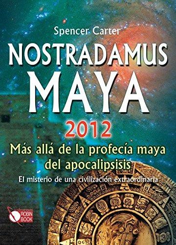 Nostradamus Maya 2012: Más allá de la profecía maya del apocalipsis (Spanish Edition)