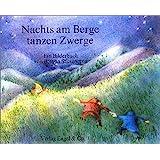 Nachts am Berge tanzen Zwerge: Ein Bilderbuch