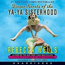 Divine Secrets of the Ya-Ya Sisterhood Audiobook by Rebecca Wells Narrated by Judith Ivey