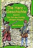 Die Harz - Geschichte 5: Die Zeit des Dreißigjährigen Krieges