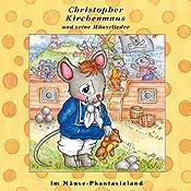 Im Mäuse-Phantasialand (Christopher Kirchenmaus und seine Mäuselieder 26) | Ruthild Wilson
