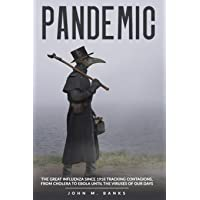 pandemic: The Great Influenza Since 1918 Tracking Contagions, From Cholera To Ebola...