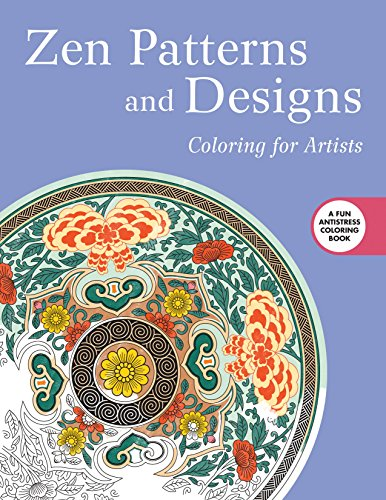 Zen Patterns and Designs: Coloring for Artists (Creative Stress Relieving Adult Coloring Book Series)
