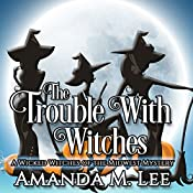 The Trouble with Witches: Wicked Witches of the Midwest, Book 9 | Amanda M. Lee