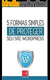 5 formas simples de proteger seu site WordPress: Como Criar Sites Rentáveis e de Alta Conversão Usando o Wordpress (Sucesso Com WordPress Livro 0)