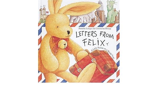 Letters from Felix: A Little Rabbit on a World Tour: Amazon.es: Annette Langen, Constanza Droop: Libros en idiomas extranjeros