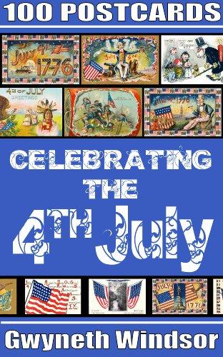 - Celebrating the 4th July in 100 postcards (Exploring Vintage postcards Book 1)