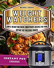 Weight Watchers Instant Pot Cookbook: Simple Weight Watchers Smartpoints Recipes For Your Instant Pot Pressure Cooker (WW Cookbook Book 2)