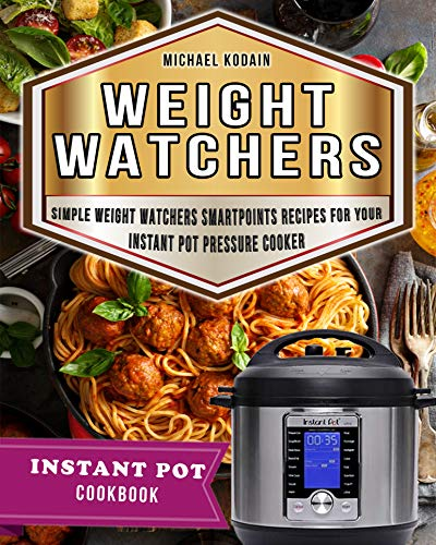 Weight Watchers Instant Pot Cookbook: Simple Weight Watchers Smartpoints Recipes For Your Instant Pot Pressure Cooker (WW Cookbook Book 2) by [Kodain, Michael]