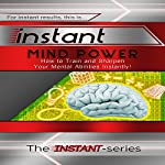Instant Mind Power: How to Train and Sharpen Your Mental Abilities Instantly!: INSTANT Series |  The INSTANT-Series
