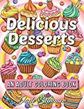 Delicious Desserts: An Adult Coloring Book with Whimsical Cake Designs, Easy Pastry Patterns, and Beautiful Bakery Scenes for Relaxation and Stress Relief
