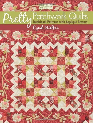 Pretty Patchwork Quilts: Traditional Patterns with Appliqu? Accents by Cyndi Walker (2012-03-13) ()