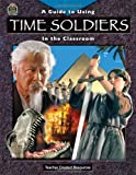 A Guide for Using Time Soldiers in the Classroom, Teacher Created Resources Staff and Susan Collins, 1420620037