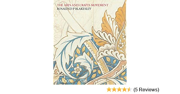 The Arts Crafts Movement Rosalind P Blakesley 9780714849676