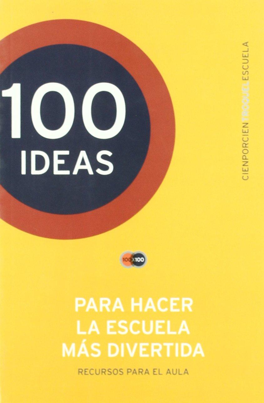 Download 100 IDEAS PARA HACER LA ESCUELA MAS DIVERTIDA pdf