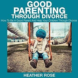 Good Parenting through Divorce Audiobook