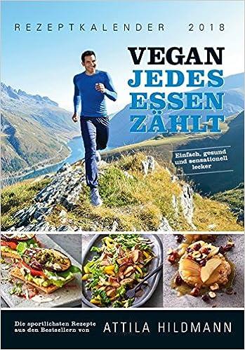 VEGAN - Jedes Essen zählt 2018 Rezeptkalender: Rezepte und Tipps ...