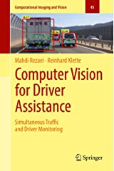 Computer Vision for Driver Assistance: Simultaneous Traffic and Driver Monitoring (Computational Imaging and Vision Book 45) Kindle Edition