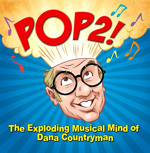 Pop2! The Exploding Musical Mind of Dana Countryman
