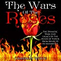 The Wars of the Roses: The Dynastic Wars and Legacy of the House of Tudor from Henry VI to Elizabeth I Audiobook by Cameron White Narrated by Jennifer Howe