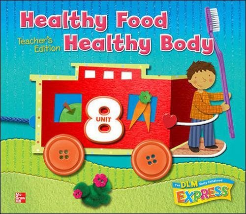 DLM Early Childhood Express, Teacher's Edition Unit 8 Healthy Food/Healthy Body (EARLY CHILDHOOD STUDY)