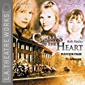 Crimes of the Heart Performance by Beth Henley Narrated by Ray Baker, Donna Bullock, Arye Gross, Glenne Headly, Sondra Locke, Belita Moreno
