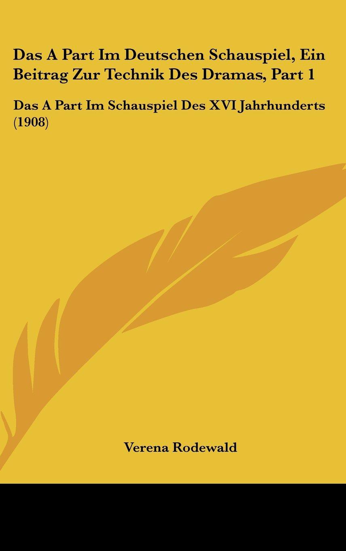 Download Das A Part Im Deutschen Schauspiel, Ein Beitrag Zur Technik Des Dramas, Part 1: Das A Part Im Schauspiel Des XVI Jahrhunderts (1908) (German Edition) pdf