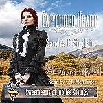 Captured Heart: Sweethearts of Jubilee Springs, Book 14 | Sandra E. Sinclair