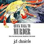 Quick Walk to Murder: The Jessie Murphy Mystery Series, Book 2   JD Daniels