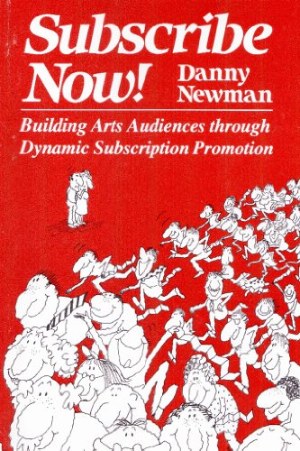 Subscribe Now!: Building Arts Audiences Through Dynamic Subscription Promotion