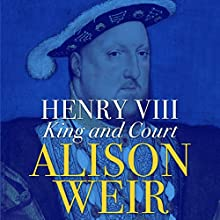 Henry VIII: King and Court Audiobook by Alison Weir Narrated by Phyllida Nash