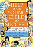 Help Your Young Child to Succeed : The Essential Guide for Parents of 3-5 Year Olds, Bayley, Ros and Broadbent, Lynn, 1855392143