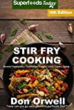 Stir Fry Cooking: Over 180 Quick & Easy Gluten Free Low Cholesterol Whole Foods Recipes full of Antioxidants & Phytochemicals