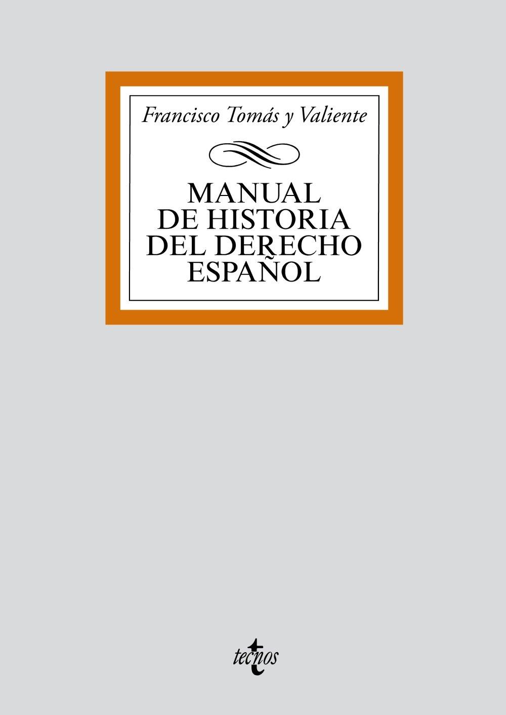 Manual de Historia del Derecho español (Derecho - Biblioteca Universitaria De Editorial Tecnos) Tapa blanda – 29 jun 2001 Francisco Tomás y Valiente 8430910069 General LAW / General