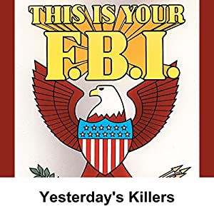 This Is Your FBI: Yesterday's Killers Radio/TV Program