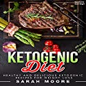Ketogenic Diet: Healthy and Delicious Ketogenic Recipes for Weight Loss Audiobook by Sarah Moore Narrated by Dave Wright