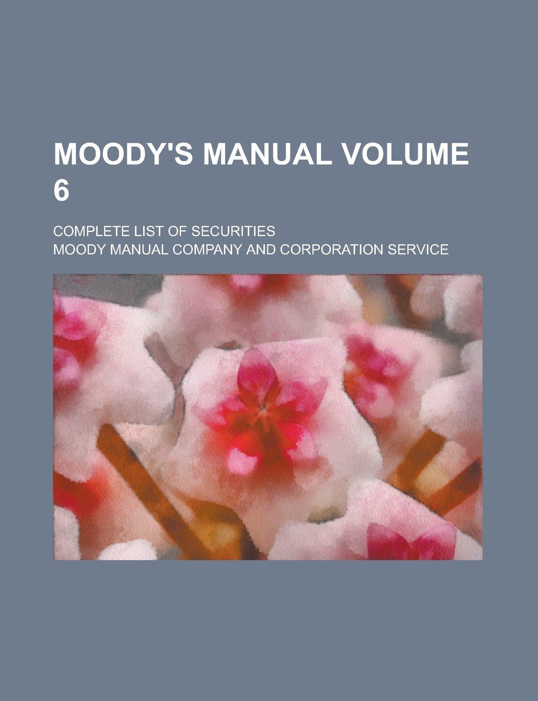 Read Online Moody's manual; complete list of securities Volume 6 pdf epub