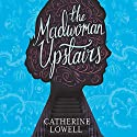 The Madwoman Upstairs Audiobook by Catherine Lowell Narrated by Caitlin Thorburn