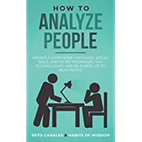 How to Analyze People: Instantly Learn Body Language, Social Skills, and Secret Techniques that Psychologists and FBI…