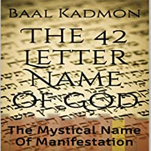 The 42 Letter Name of God: The Mystical Name of Manifestation: Sacred Names, Book 6 Audiobook by Baal Kadmon Narrated by Baal Kadmon