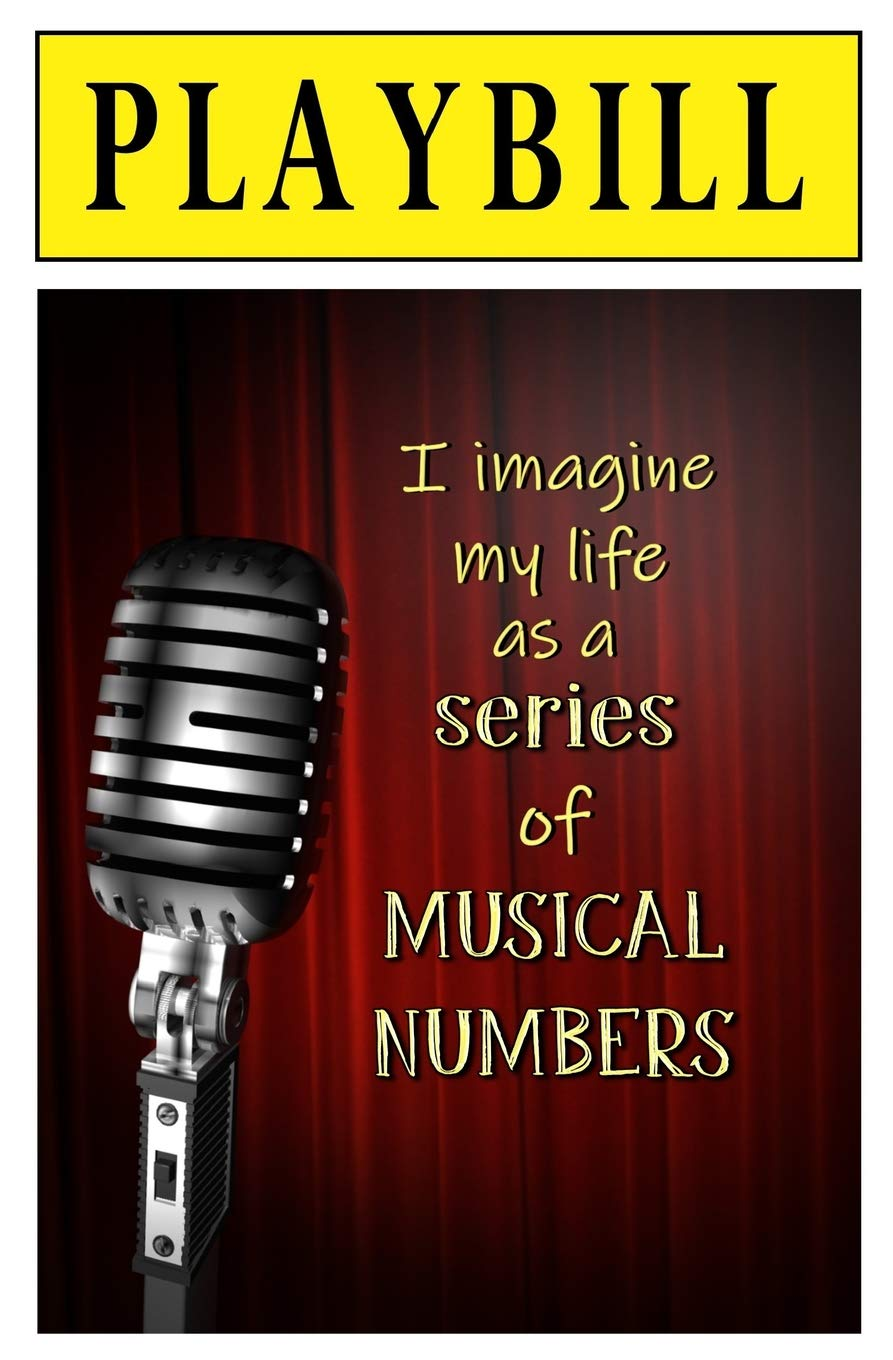 PLAYBILL: I Imagine My Life as a Series of Musical Numbers: Blank Journal and Musical Theater Quote Paperback – September 10, 2018