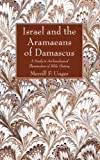 Israel and the Aramaeans of Damascus, Merrill F. Unger, 1625646062