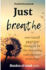 Positivity Journal: Just Breathe: One small positive thought in the morning can change your day Paperback