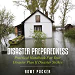 Disaster Preparedness: Practical Handbook for Your Disaster Plan if Disaster Strikes | Bowe Chaim Packer