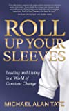 Roll Up Your Sleeves: Leading and Living in a World of Constant Change