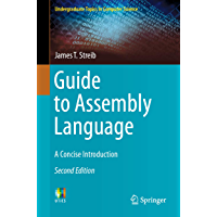 Guide to Assembly Language: A Concise Introduction (Undergraduate Topics in Computer Science)