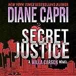 Secret Justice: Judge Willa Carson Thriller, The Hunt for Justice Series, Book 3   Diane Capri