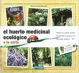 El huerto medicinal ecológico: a la carta: 7 Guías para la ...