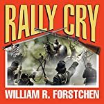 Rally Cry: The Lost Regiment, Book 1 | William R. Forstchen