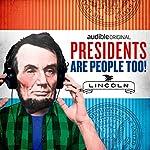 Ep. 16: Abraham Lincoln | Alexis Coe,Elliott Kalan